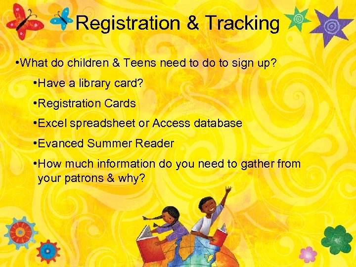 Registration & Tracking • What do children & Teens need to do to sign