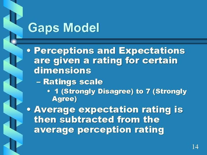 Gaps Model • Perceptions and Expectations are given a rating for certain dimensions –
