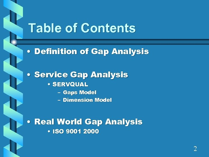 Table of Contents • Definition of Gap Analysis • Service Gap Analysis • SERVQUAL