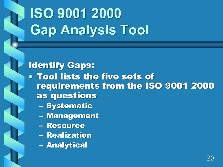 ISO 9001 2000 Gap Analysis Tool Identify Gaps: • Tool lists the five sets