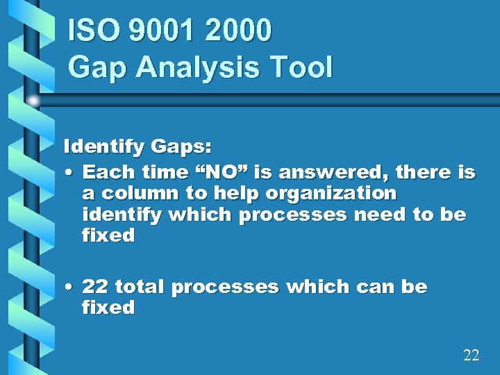 """ISO 9001 2000 Gap Analysis Tool Identify Gaps: • Each time """"NO"""" is answered,"""