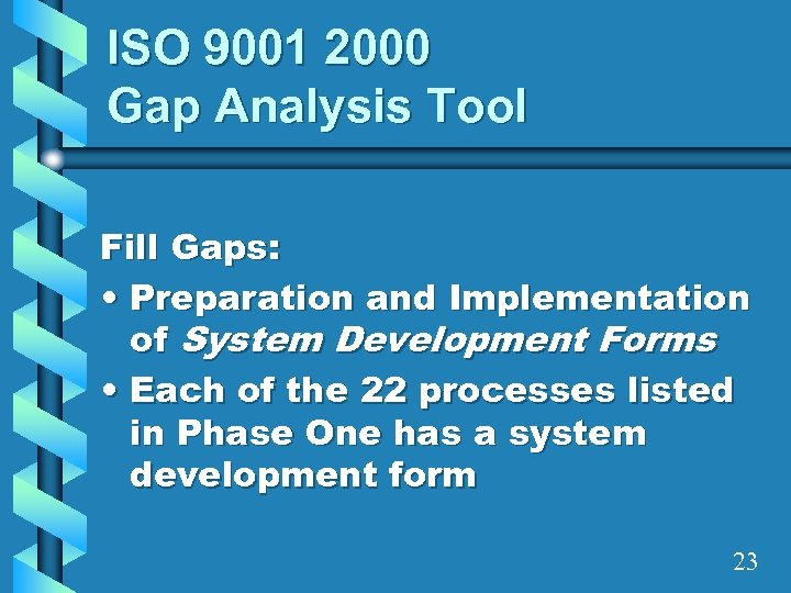 ISO 9001 2000 Gap Analysis Tool Fill Gaps: • Preparation and Implementation of System