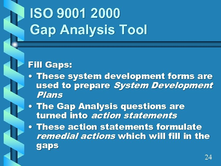 ISO 9001 2000 Gap Analysis Tool Fill Gaps: • These system development forms are