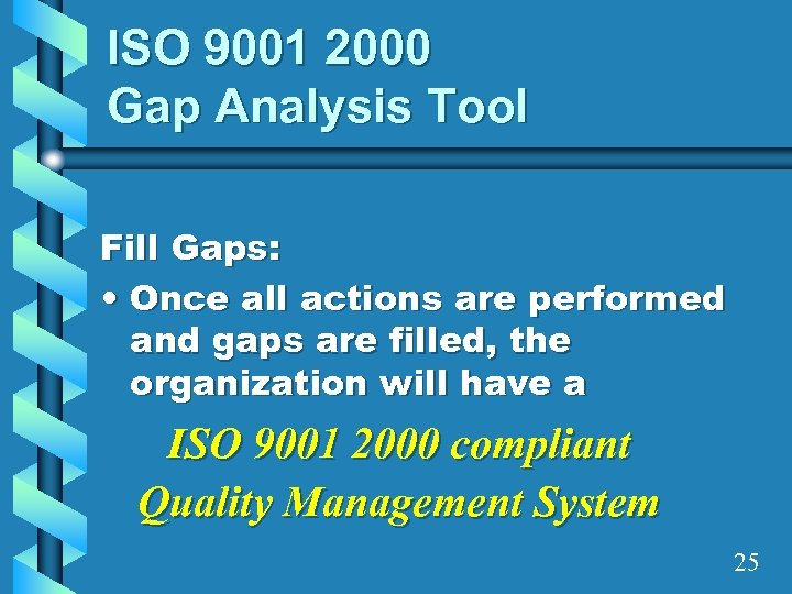ISO 9001 2000 Gap Analysis Tool Fill Gaps: • Once all actions are performed