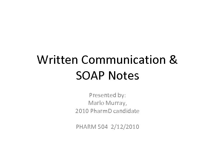 Written Communication & SOAP Notes Presented by: Marlo Murray, 2010 Pharm. D candidate PHARM