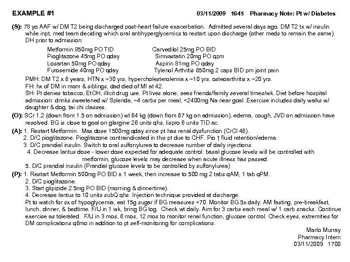 EXAMPLE #1 03/11/2009 1645 Pharmacy Note: Pt w/ Diabetes (S): 78 yo AAF w/
