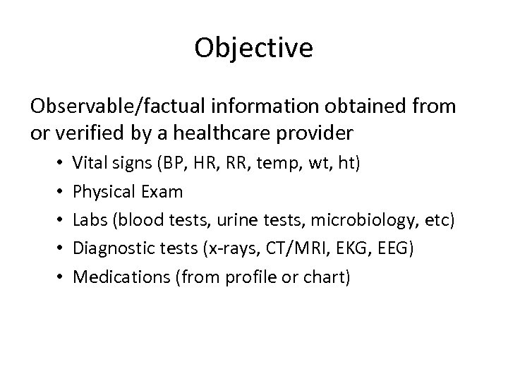 Objective Observable/factual information obtained from or verified by a healthcare provider • • •
