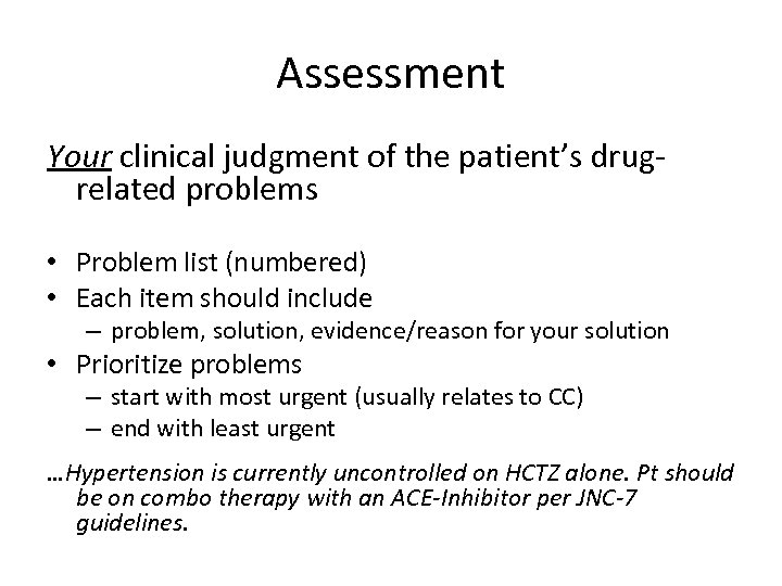 Assessment Your clinical judgment of the patient's drugrelated problems • Problem list (numbered) •