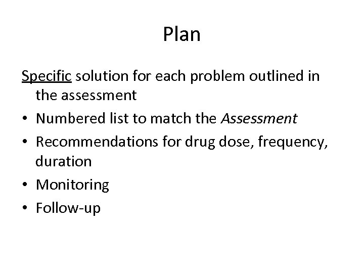 Plan Specific solution for each problem outlined in the assessment • Numbered list to