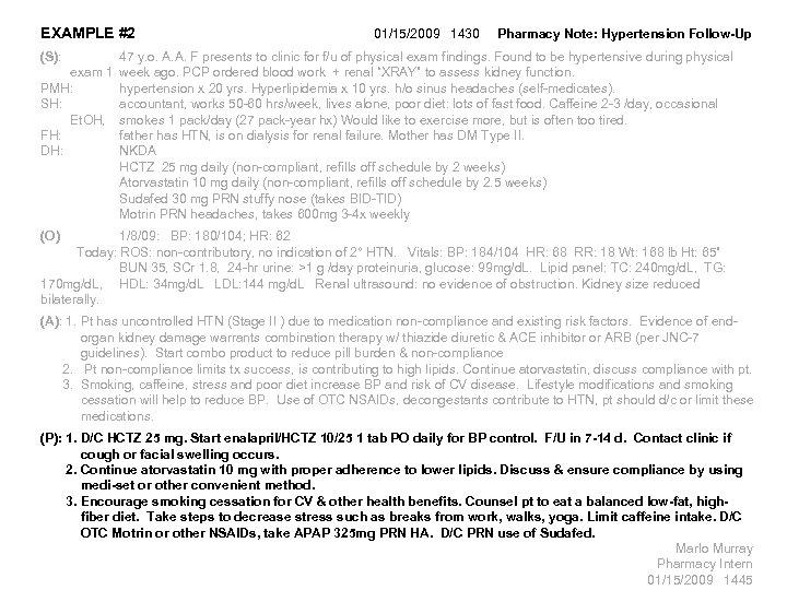 EXAMPLE #2 (S): exam 1 PMH: SH: Et. OH, FH: DH: 01/15/2009 1430 Pharmacy