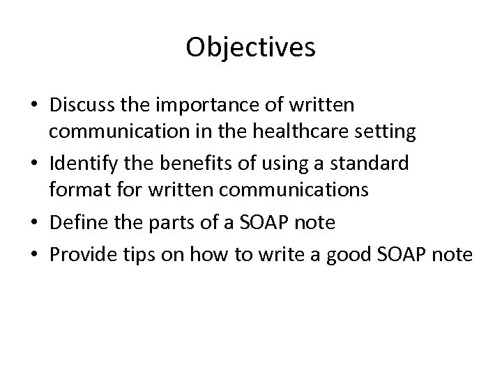 Objectives • Discuss the importance of written communication in the healthcare setting • Identify