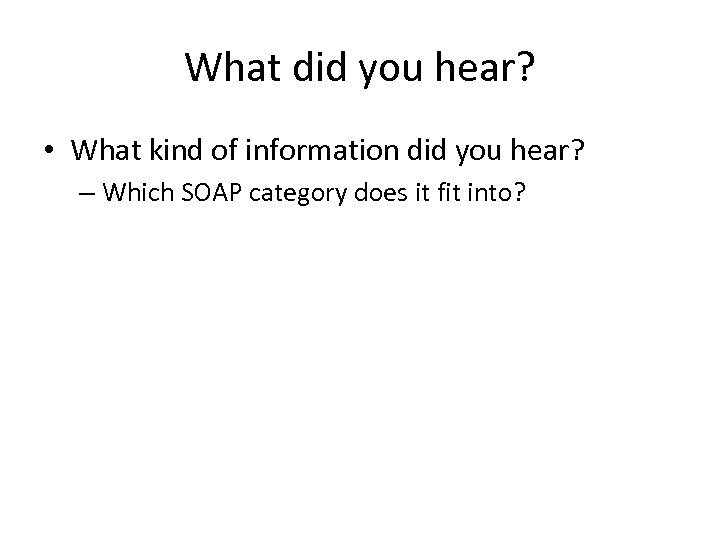 What did you hear? • What kind of information did you hear? – Which