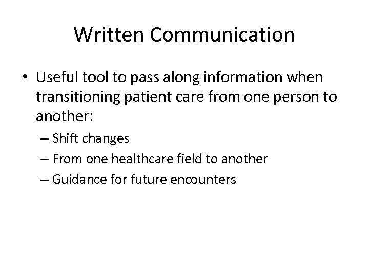 Written Communication • Useful tool to pass along information when transitioning patient care from