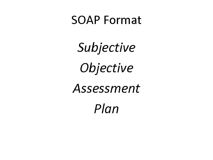 SOAP Format Subjective Objective Assessment Plan
