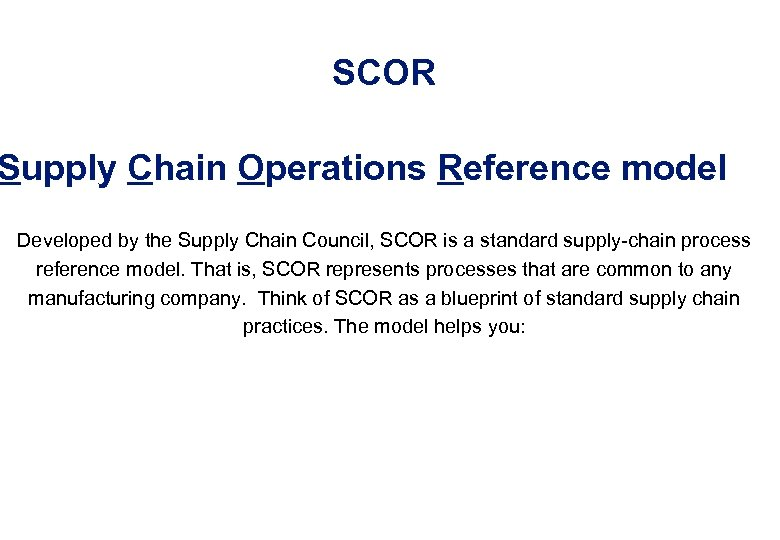 SCOR Supply Chain Operations Reference model Developed by the Supply Chain Council, SCOR is