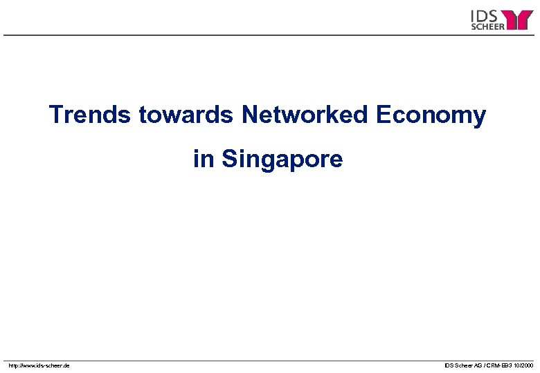 Trends towards Networked Economy in Singapore http: //www. ids-scheer. de IDS Scheer AG /