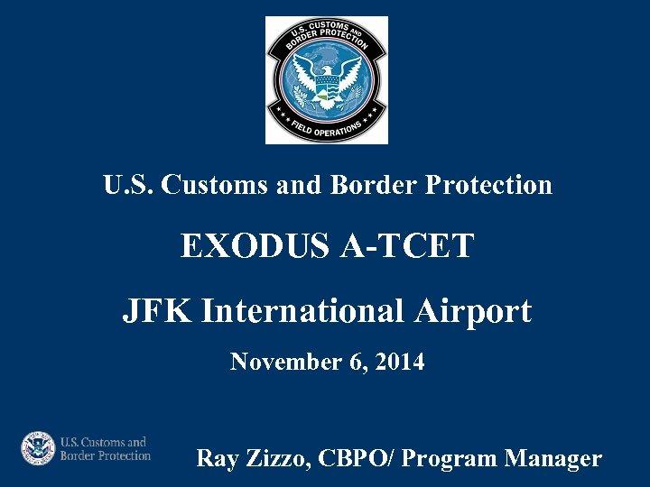 U. S. Customs and Border Protection EXODUS A-TCET JFK International Airport November 6, 2014