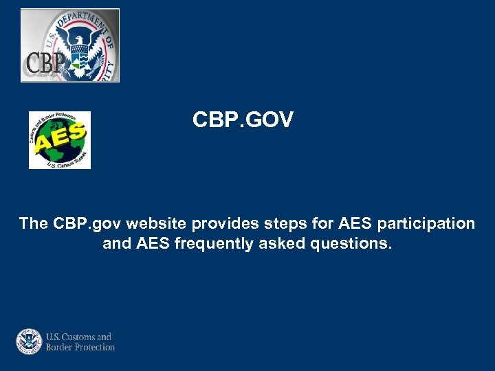 CBP. GOV The CBP. gov website provides steps for AES participation and AES frequently
