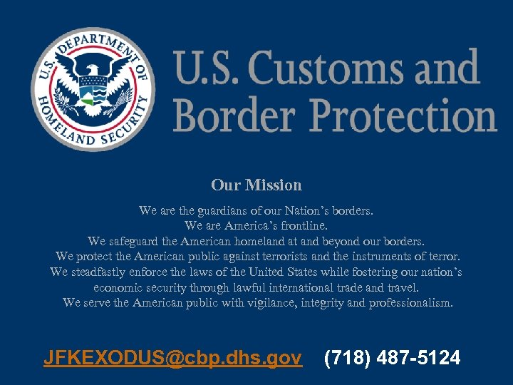 Our Mission We are the guardians of our Nation's borders. We are America's frontline.