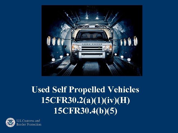 Used Self Propelled Vehicles 15 CFR 30. 2(a)(1)(iv)(H) 15 CFR 30. 4(b)(5)