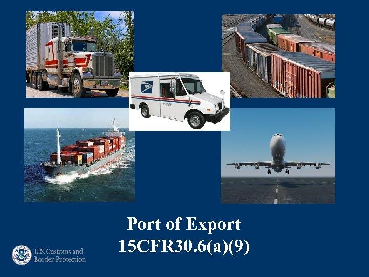 Port of Export 15 CFR 30. 6(a)(9)
