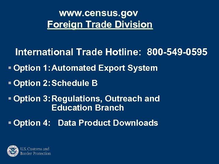 www. census. gov Foreign Trade Division International Trade Hotline: 800 -549 -0595 § Option