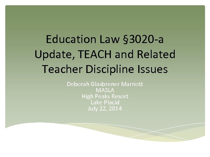 Education Law § 3020 -a Update, TEACH and Related Teacher Discipline Issues Deborah Glasbrener