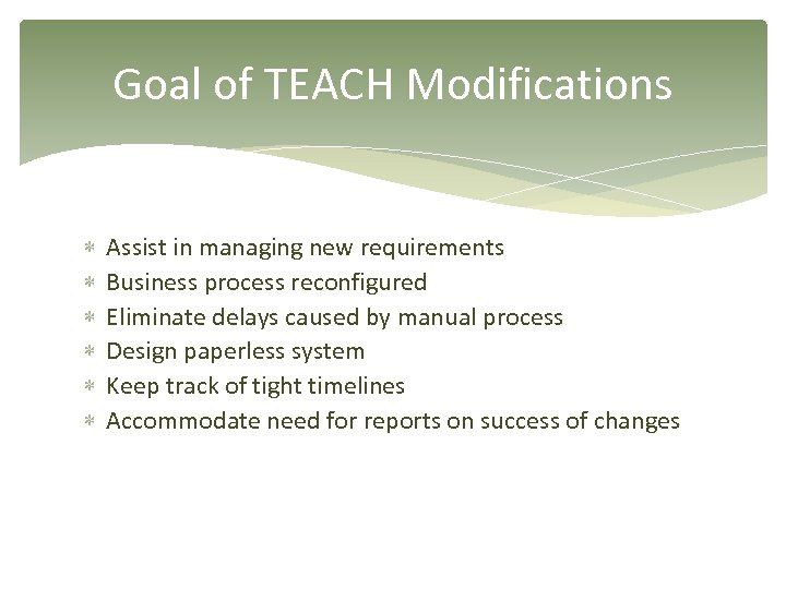 Goal of TEACH Modifications Assist in managing new requirements Business process reconfigured Eliminate delays