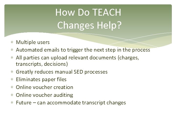 How Do TEACH Changes Help? Multiple users Automated emails to trigger the next step