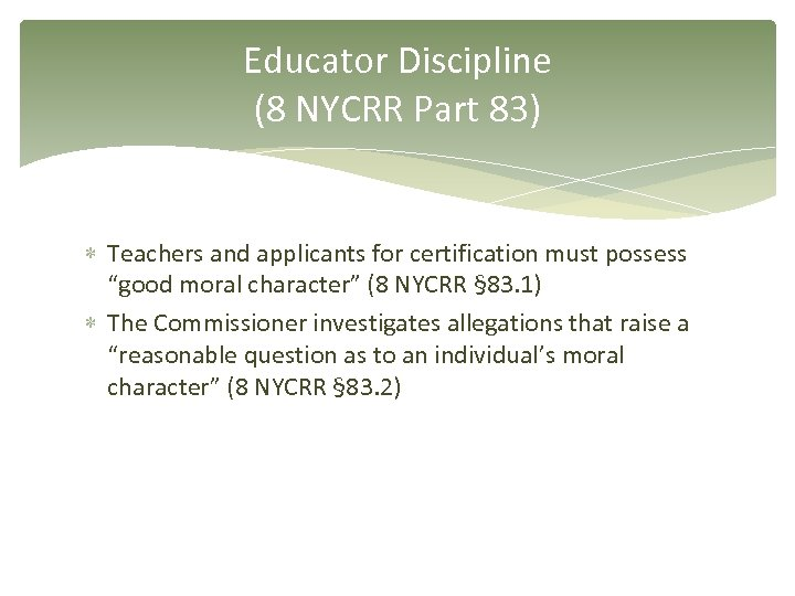 "Educator Discipline (8 NYCRR Part 83) Teachers and applicants for certification must possess ""good"