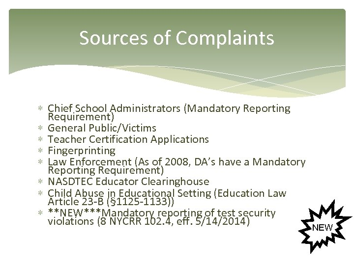 Sources of Complaints Chief School Administrators (Mandatory Reporting Requirement) General Public/Victims Teacher Certification Applications