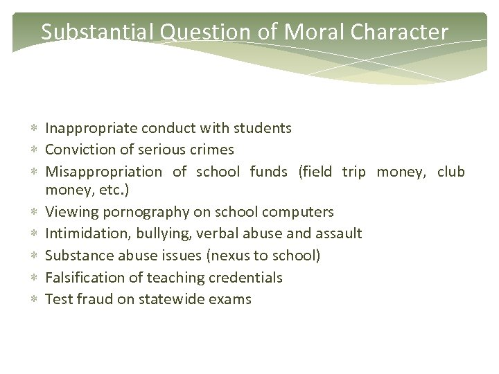Substantial Question of Moral Character Inappropriate conduct with students Conviction of serious crimes Misappropriation