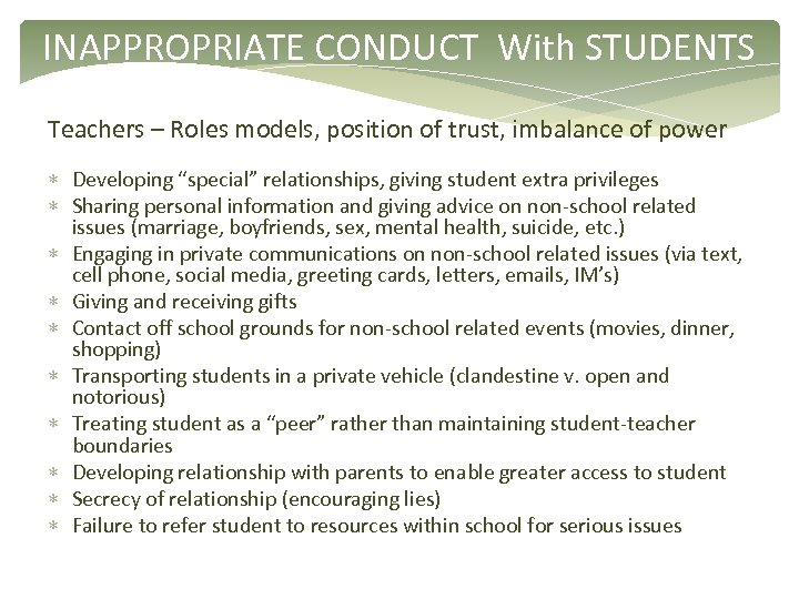 INAPPROPRIATE CONDUCT With STUDENTS Teachers – Roles models, position of trust, imbalance of power