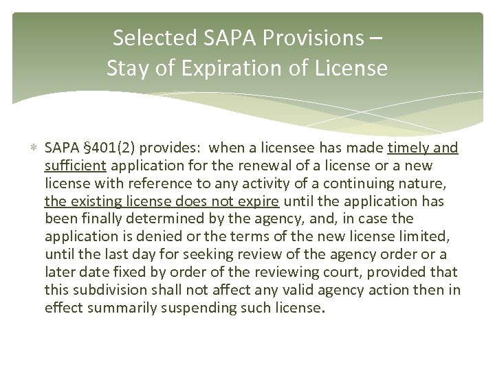 Selected SAPA Provisions – Stay of Expiration of License SAPA § 401(2) provides: when