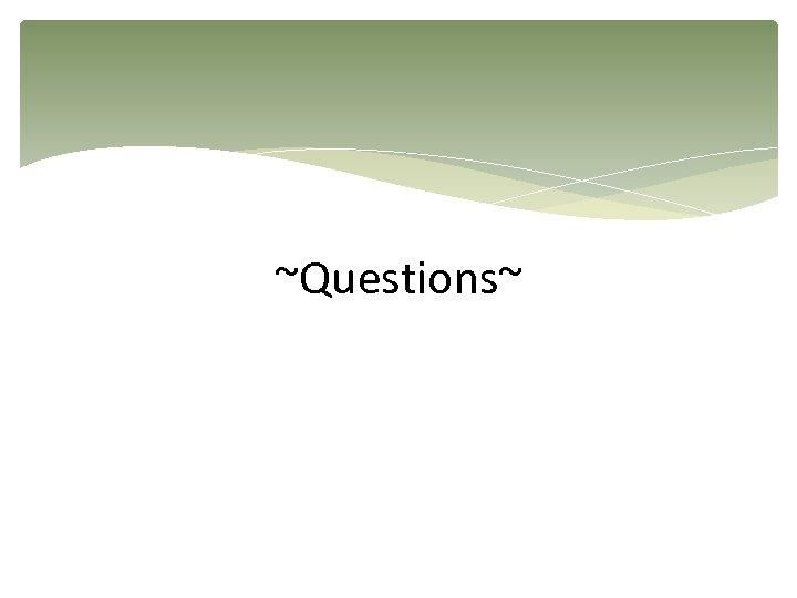 ~Questions~