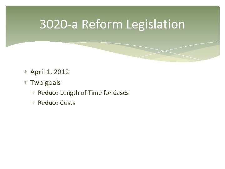 3020 -a Reform Legislation April 1, 2012 Two goals Reduce Length of Time for