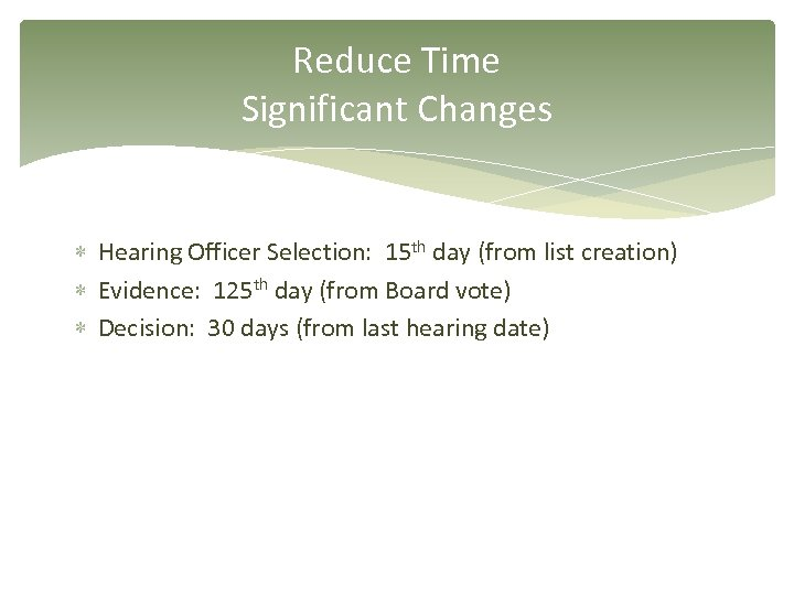 Reduce Time Significant Changes Hearing Officer Selection: 15 th day (from list creation) Evidence:
