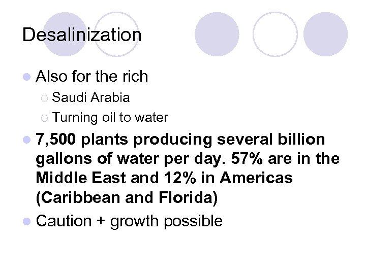 Desalinization l Also for the rich ¡ Saudi Arabia ¡ Turning oil to water