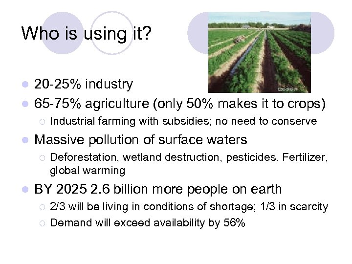 Who is using it? 20 -25% industry l 65 -75% agriculture (only 50% makes