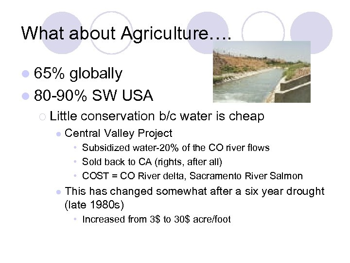 What about Agriculture…. l 65% globally l 80 -90% SW USA ¡ Little l