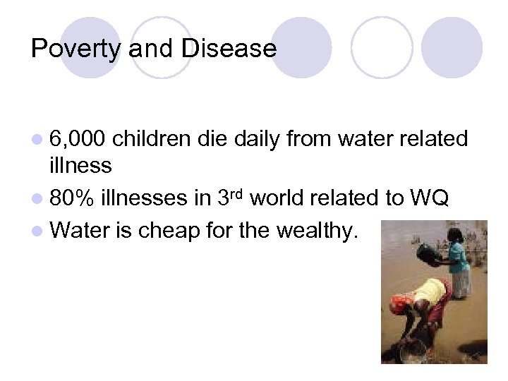 Poverty and Disease l 6, 000 children die daily from water related illness l