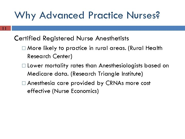 Why Advanced Practice Nurses? 11 Certified Registered Nurse Anesthetists More likely to practice in