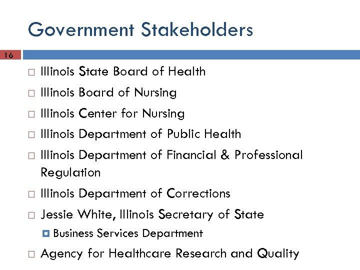 Government Stakeholders 16 Illinois State Board of Health Illinois Board of Nursing Illinois Center