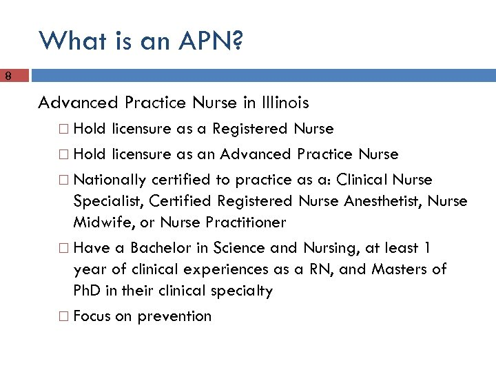 What is an APN? 8 Advanced Practice Nurse in Illinois Hold licensure as a