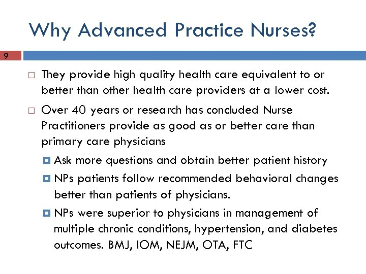 Why Advanced Practice Nurses? 9 They provide high quality health care equivalent to or