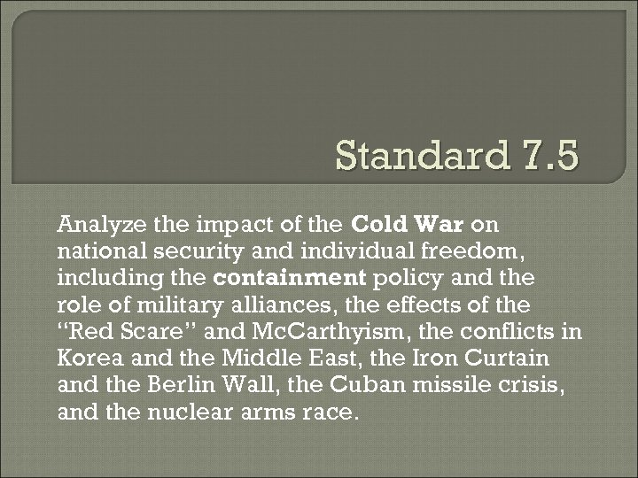 Standard 7. 5 Analyze the impact of the Cold War on national security and
