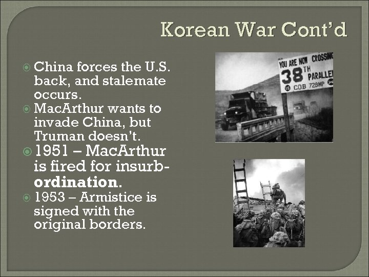 Korean War Cont'd China forces the U. S. back, and stalemate occurs. Mac. Arthur