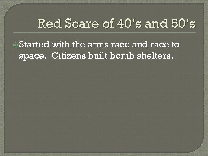 Red Scare of 40's and 50's Started with the arms race and race to