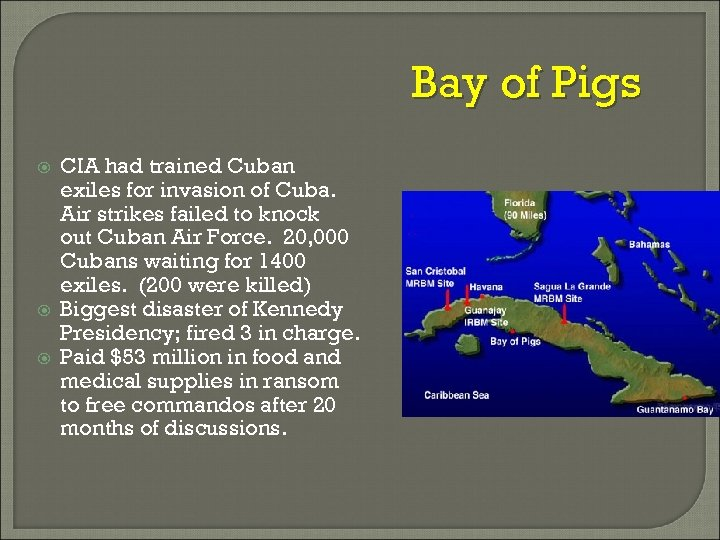 Bay of Pigs CIA had trained Cuban exiles for invasion of Cuba. Air strikes