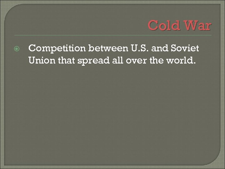 Cold War Competition between U. S. and Soviet Union that spread all over the